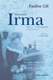 Docteure Irma, Tome 2 - L'Indomptable ebook by Pauline Gill