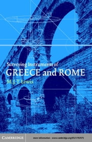 Surveying Instruments of Greece and Rome ebook by Lewis, M. J. T.