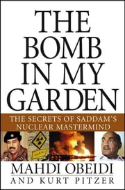 The Bomb in My Garden - The Secrets of Saddam's Nuclear Mastermind ebook by Mahdi Obeidi, Kurt Pitzer