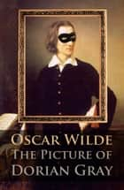 The Picture of Dorian Gray - (original prize winning classic) ebook by Oscar Wilde
