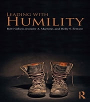 Leading with Humility ebook by Rob Nielsen, Jennifer A. Marrone, Holly S. Ferraro