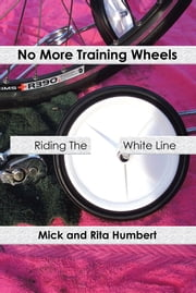 No More Training Wheels - Riding The White Line ebook by Mick; Rita Humbert