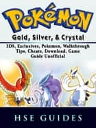 Pokemon Gold, Silver, & Crystal, 3DS, Exclusives, Pokemon, Walkthrough, Tips, Cheats, Download, Game Guide Unofficial ebook by Hse Guides