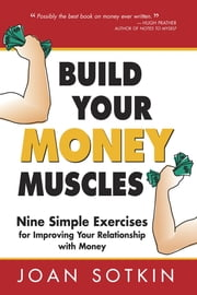 Build Your Money Muscles: Nine Simple Exercises for Improving Your Relationship with Money ebook by Joan Sotkin
