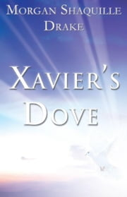 Xavier's Dove ebook by Morgan Shaquille Drake