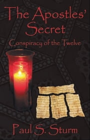 "The Apostles Secret' ""Conspiracy of the Twelve"" ebook by Paul S. Sturm"