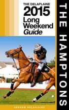 The Hamptons: The Delaplaine 2015 Long Weekend Guide ebook by Andrew Delaplaine
