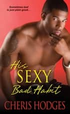 His Sexy Bad Habit ebook by Cheris Hodges