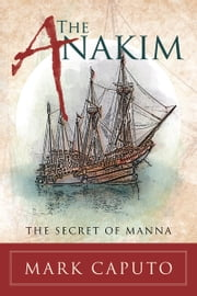 The Anakim - The Secret of Manna ebook by Mark Caputo