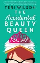 The Accidental Beauty Queen ebook by Teri Wilson