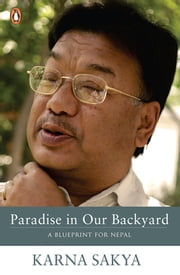 Paradise in Our Backyard - A Blueprint for Nepal ebook by Karna Sakya
