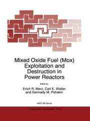Mixed Oxide Fuel (Mox) Exploitation and Destruction in Power Reactors ebook by E.R. Merz,Carl E. Walter,Gennady M. Pshakin