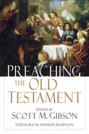 Preaching the Old Testament ebook by Scott M. Gibson,Haddon Robinson