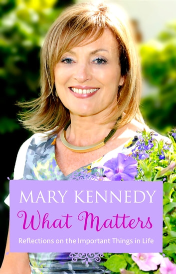 What Matters - Reflections on Important Things in Life ebook by Mary Kennedy