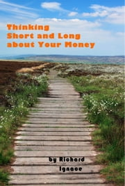 Thinking Short and Long about Your Money ebook by Richard Ignace