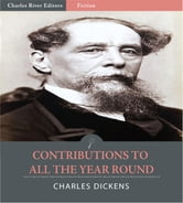 Contributions to All the Year Round (Illustrated Edition) ebook by Charles Dickens