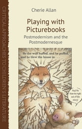 Playing with Picturebooks - Postmodernism and the Postmodernesque ebook by Cherie Allan