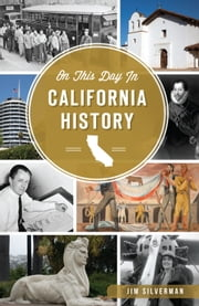 On This Day in California History ebook by Jim Silverman