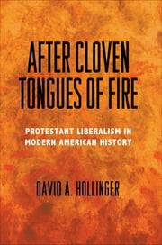 After Cloven Tongues of Fire - Protestant Liberalism in Modern American History ebook by David A. Hollinger