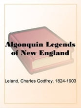 The Algonquin Legends Of New England ebook by Charles Godfrey Leland