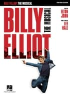 Billy Elliot: The Musical (Songbook) ebook by Elton John, Lee Hall