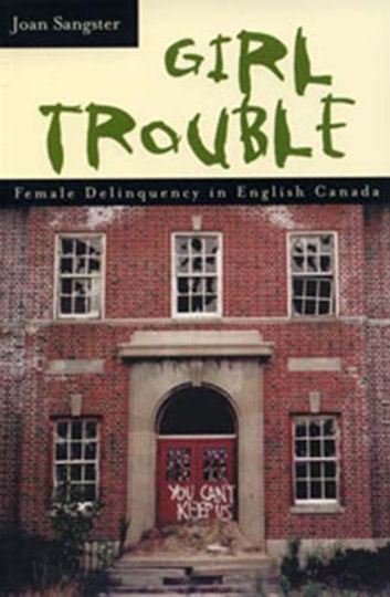 Girl Trouble - Female Delinquency in English Canada ebook by Joan Sangster