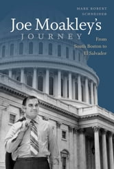 Joe Moakley's Journey - From South Boston to El Salvador ebook by Mark Robert Schneider