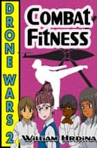 Drone Wars: Issue 2 - Combat Fitness ebook by William Hrdina