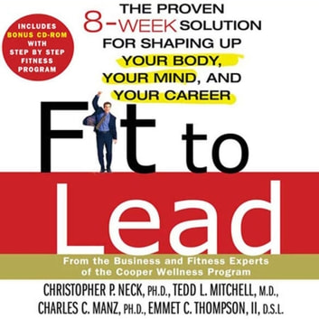 Fit to Lead - The Proven 8-Week Solution for Shaping Up Your Body, Your Mind, and Your Career audiobook by Christopher P. Neck,Tedd L. Mitchell,Charles C. Manz,Emmet C. Thompson II