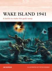 Wake Island 1941 - A battle to make the gods weep ebook by Jim Moran,Peter Dennis
