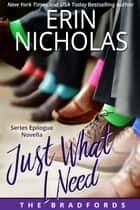 Just What I Need - The Bradfords series epilogue ebook by Erin Nicholas