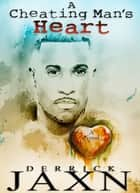 A Cheating Man's Heart ebook by Derrick Jaxn