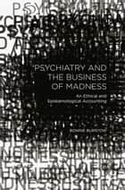 Psychiatry and the Business of Madness ebook by B. Burstow
