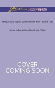 Harlequin Love Inspired Suspense March 2017 - Box Set 1 of 2 - Mistaken Identity\Plain Sanctuary\Security Detail ebook by Shirlee McCoy,Alison Stone,Lisa Phillips