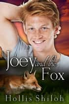 Joey and the Fox - shifters and partners, #3 ebook by Hollis Shiloh