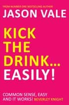 Kick the Drink... Easily! ebook by Jason Vale