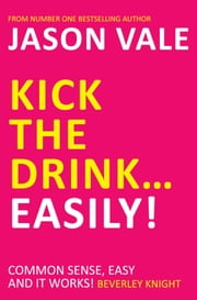 Kick the Drink ... Easily! ebook by Jason Vale