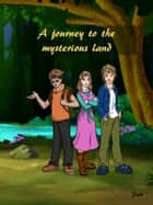 A journey to the mysterious land eBook by Pam M