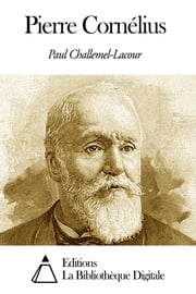 Pierre Cornélius ebook by Paul Challemel-Lacour