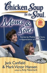Chicken Soup for the Soul: Moms & Sons - Stories by Mothers and Sons, in Appreciation of Each Other ebook by Jack Canfield,Mark Victor Hansen,Amy Newmark