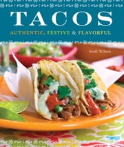 Tacos - Authentic, Festive & Flavorful ebook by Scott Wilson