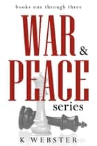 War & Peace Series - Books 1-3 ebook by K Webster