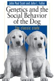 Genetics and the Social Behavior of the Dog ebook by John Paul Scott,John L. Fuller