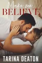 Make Me Believe ebook by Tarina Deaton