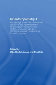 Kinanthropometry X - Proceedings of the 10th International Society for the Advancement of Kinanthropometry Conference, Held in Conjunction with the 13th Commonwealth International Sport Conference ebook by Mike Marfell-Jones,Tim Olds