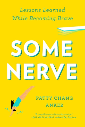 Some Nerve - Lessons Learned While Becoming Brave eBook by Patty Chang Anker
