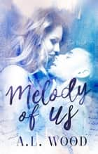 Melody of Us ebook by A.L. Wood