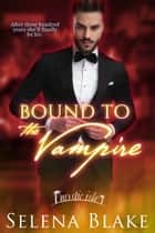 Bound to the Vampire ebook by Selena Blake