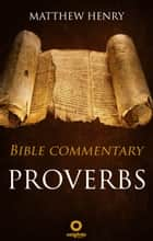 Proverbs - Complete Bible Commentary Verse by Verse ebook by Matthew Henry