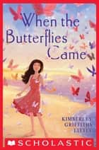When the Butterflies Came ebook by Kimberley Griffiths Little